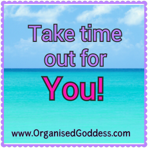 Take Time Out For You - Organised Goddess blog post